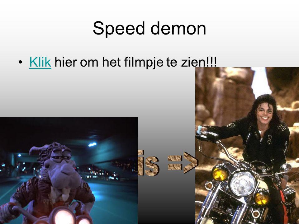 Speed demon Klik hier om het filmpje te zien!!!Klik