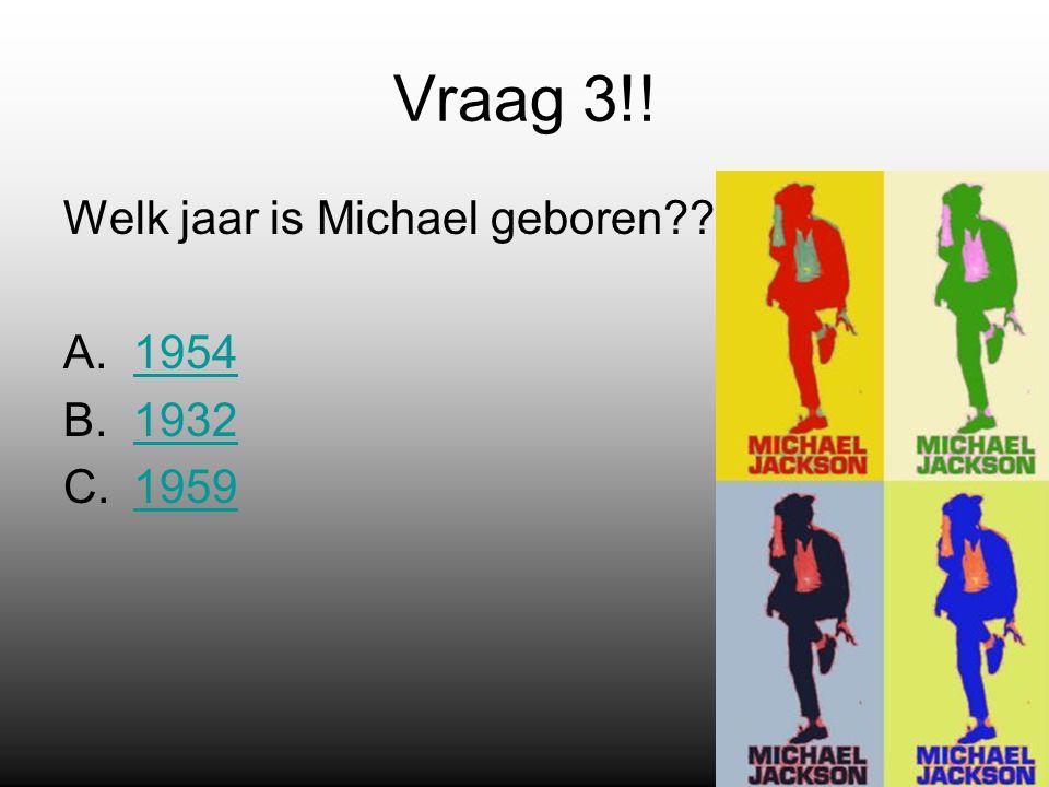 Vraag 3!! Welk jaar is Michael geboren A.19541954 B.19321932 C.19591959