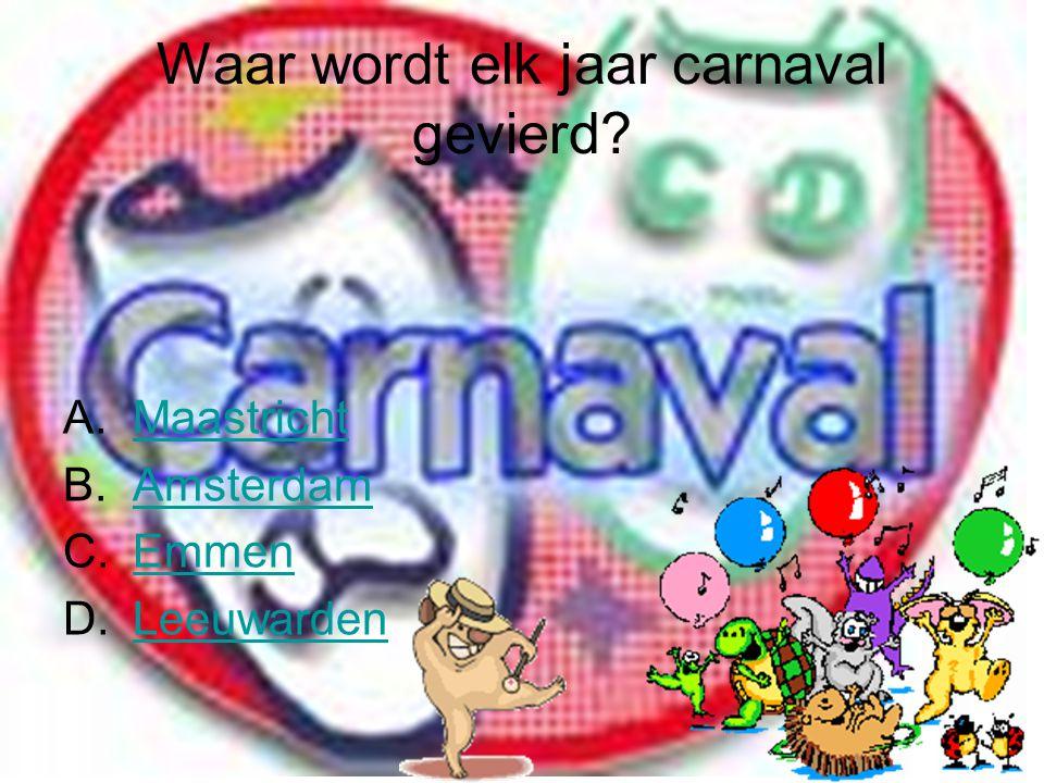 Waar wordt elk jaar carnaval gevierd? A.MaastrichtMaastricht B.AmsterdamAmsterdam C.EmmenEmmen D.LeeuwardenLeeuwarden