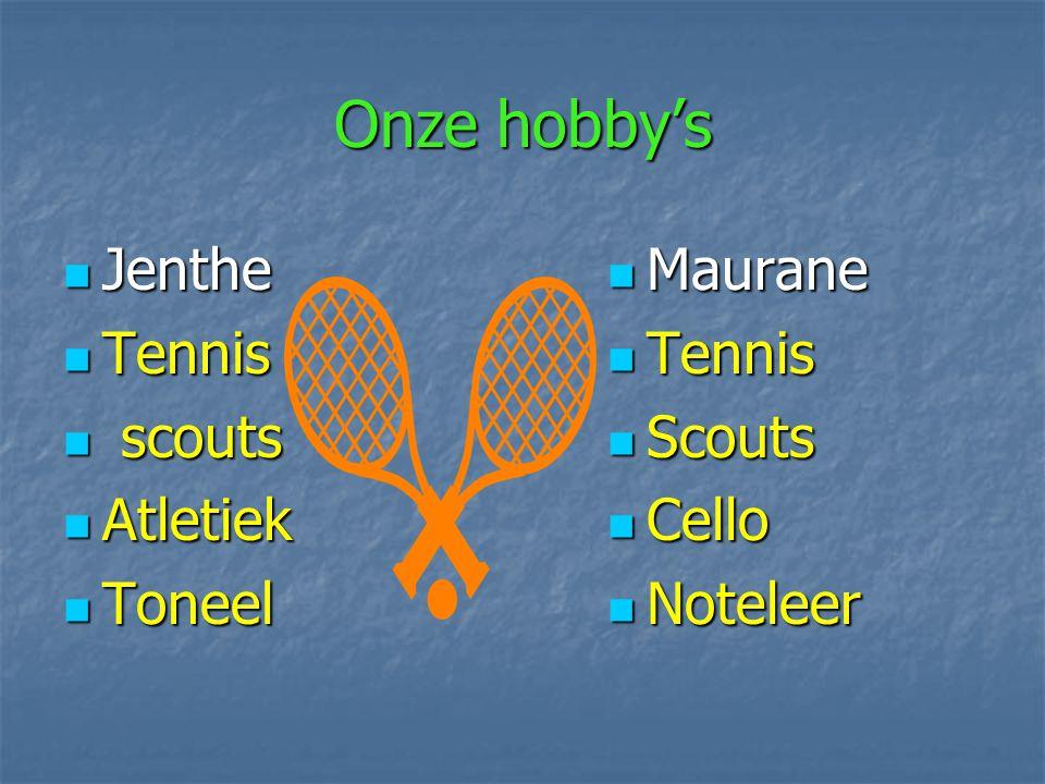 Onze hobby's Jenthe Jenthe Tennis Tennis scouts scouts Atletiek Atletiek Toneel Toneel Maurane Maurane Tennis Tennis Scouts Scouts Cello Cello Notelee