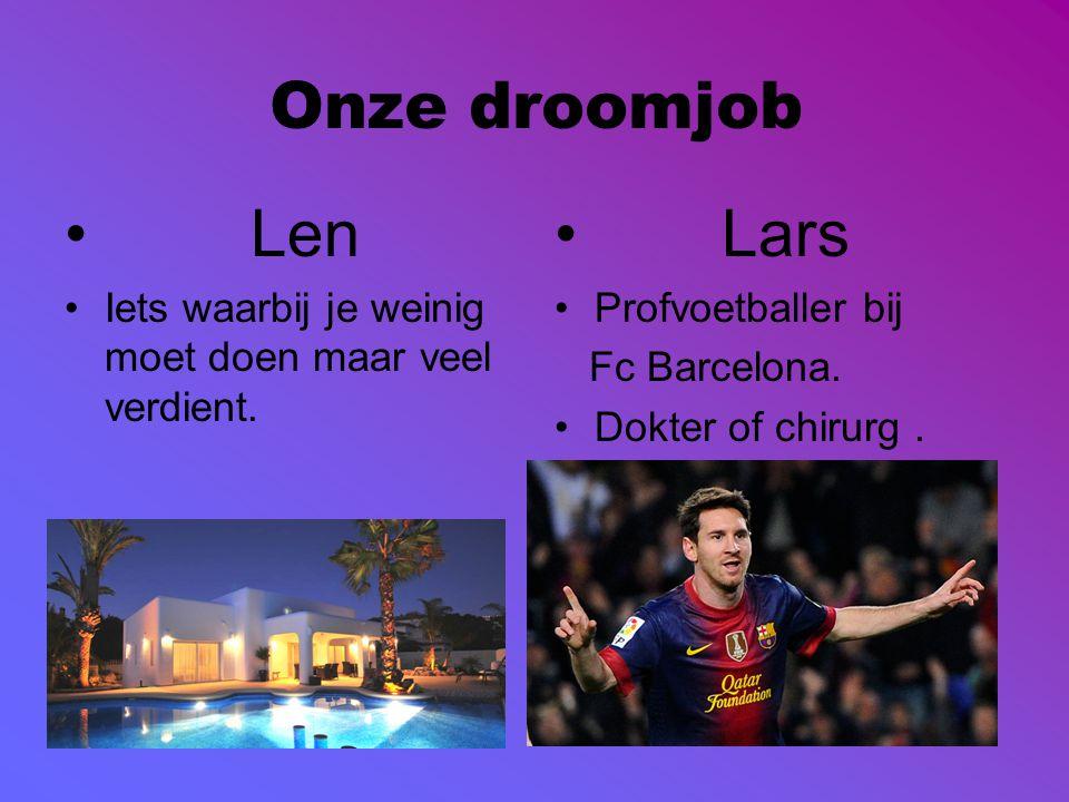 Onze droomjob Len Iets waarbij je weinig moet doen maar veel verdient. Lars Profvoetballer bij Fc Barcelona. Dokter of chirurg.