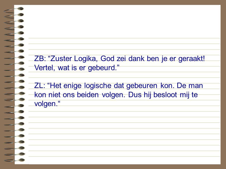 ZB: Zuster Logika, God zei dank ben je er geraakt.