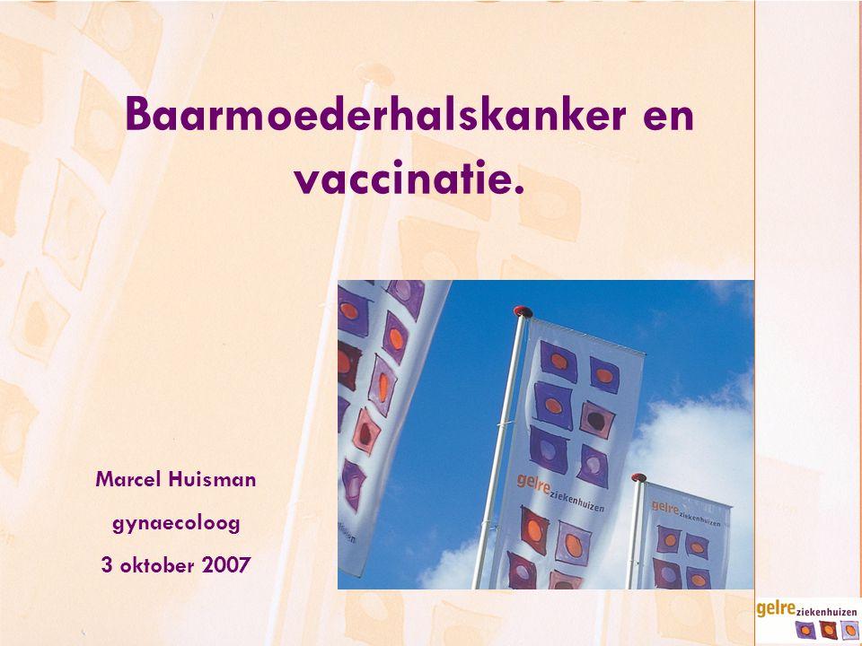 Baarmoederhalskanker en vaccinatie. Marcel Huisman gynaecoloog 3 oktober 2007