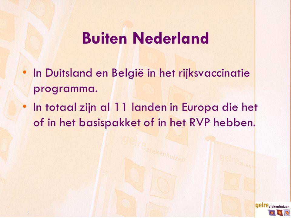Buiten Nederland In Duitsland en België in het rijksvaccinatie programma. In totaal zijn al 11 landen in Europa die het of in het basispakket of in he