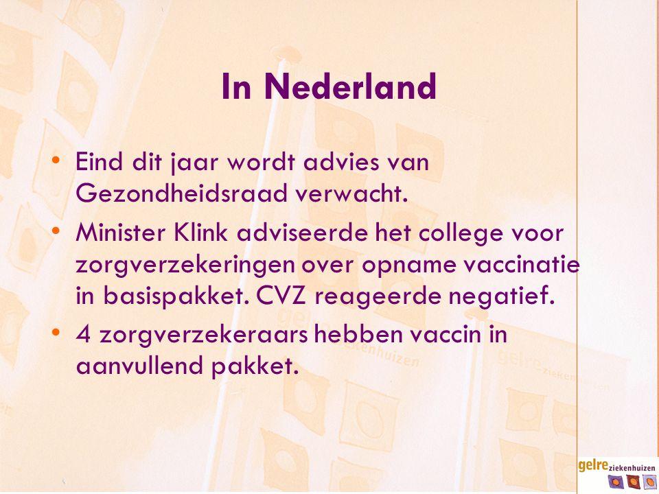In Nederland Eind dit jaar wordt advies van Gezondheidsraad verwacht. Minister Klink adviseerde het college voor zorgverzekeringen over opname vaccina