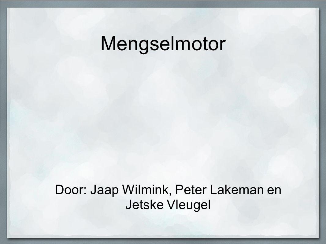Mengselmotor Door: Jaap Wilmink, Peter Lakeman en Jetske Vleugel