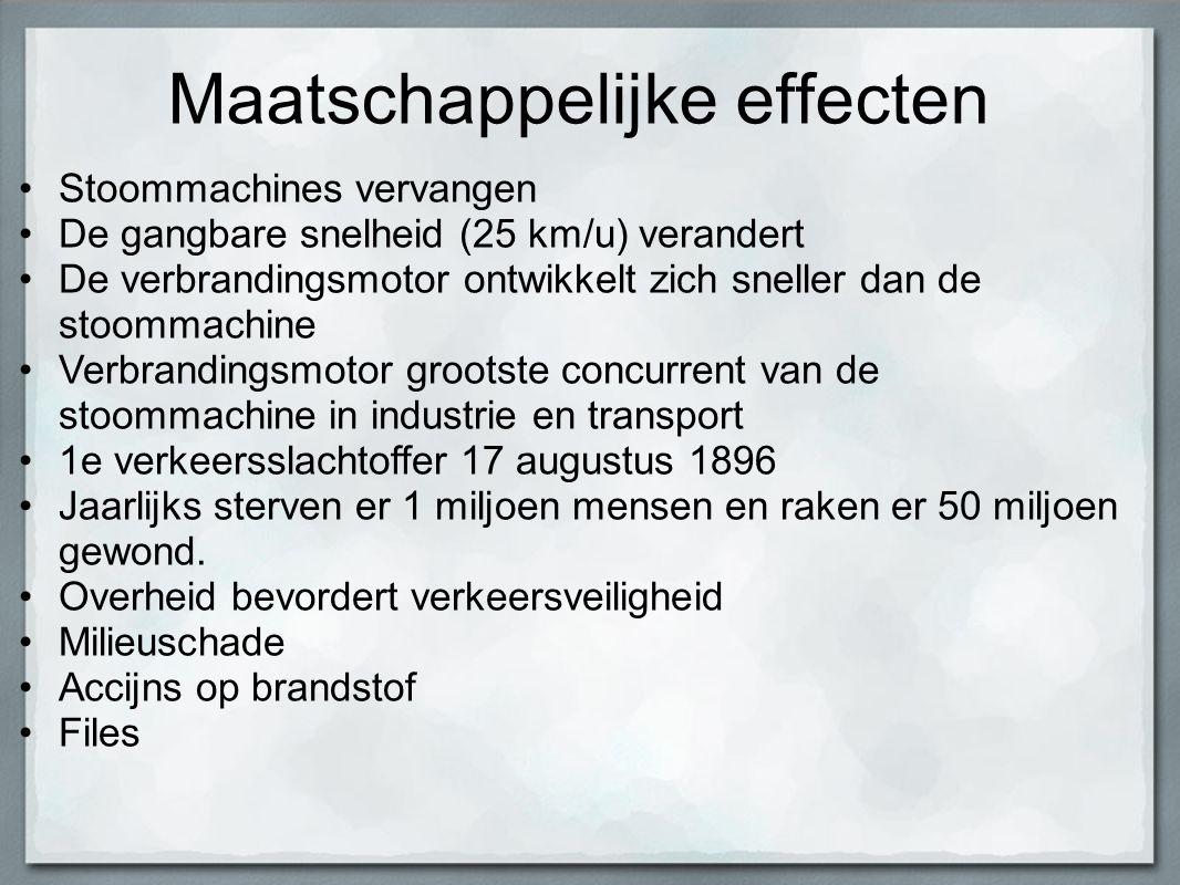 Maatschappelijke effecten Stoommachines vervangen De gangbare snelheid (25 km/u) verandert De verbrandingsmotor ontwikkelt zich sneller dan de stoomma