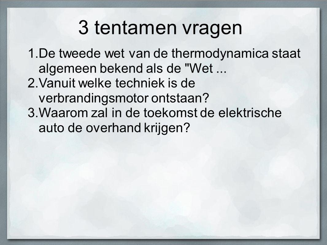 3 tentamen vragen 1.De tweede wet van de thermodynamica staat algemeen bekend als de