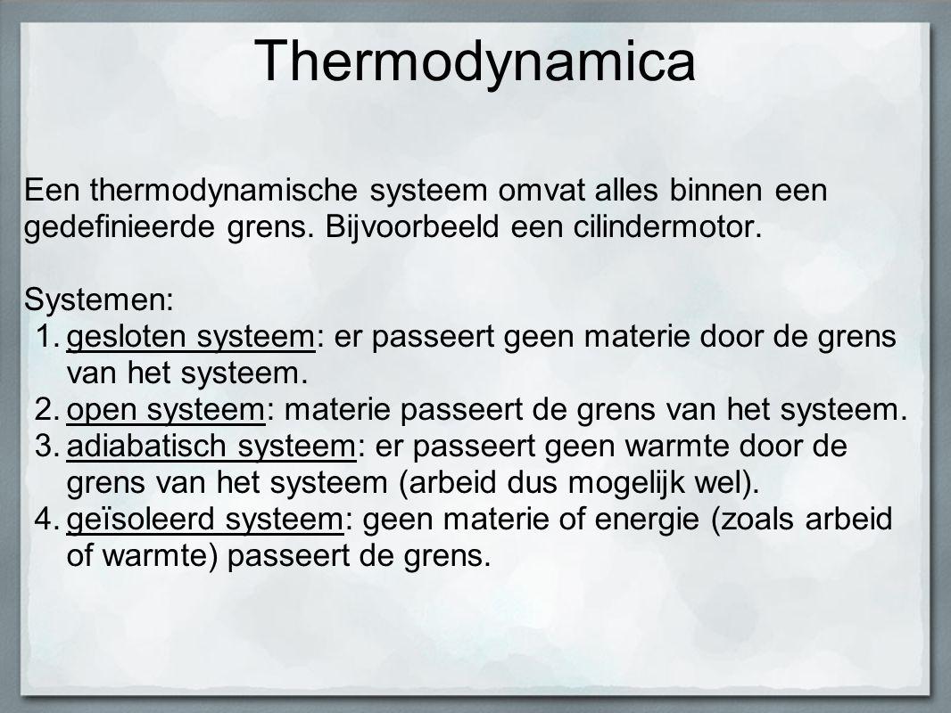 Thermodynamica Een thermodynamische systeem omvat alles binnen een gedefinieerde grens. Bijvoorbeeld een cilindermotor. Systemen: 1.gesloten systeem: