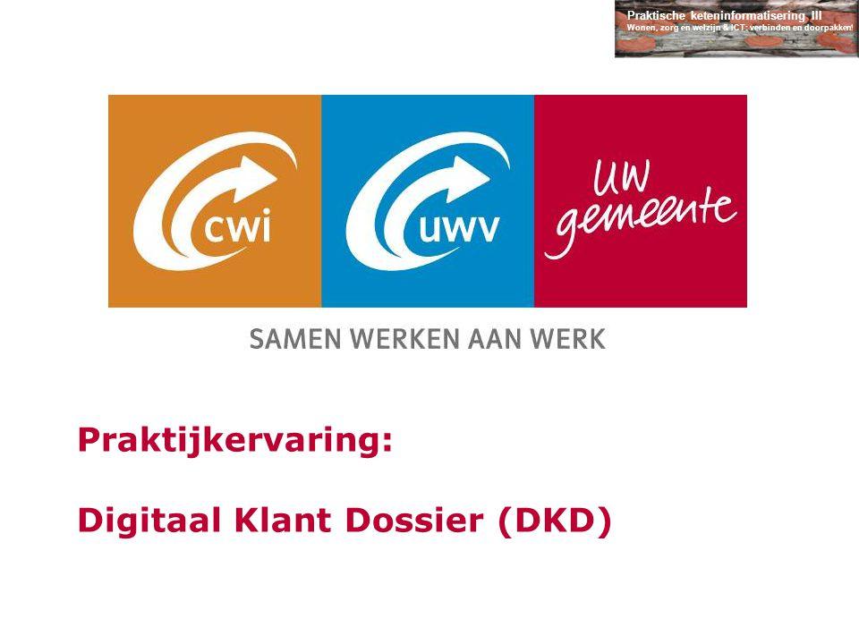 Praktische keteninformatisering III Wonen, zorg en welzijn & ICT: verbinden en doorpakken! Praktijkervaring: Digitaal Klant Dossier (DKD)