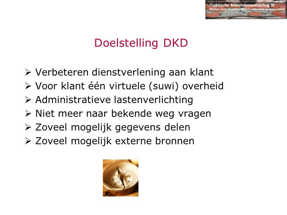 Praktische keteninformatisering III Wonen, zorg en welzijn & ICT: verbinden en doorpakken! Doelstelling DKD  Verbeteren dienstverlening aan klant  V