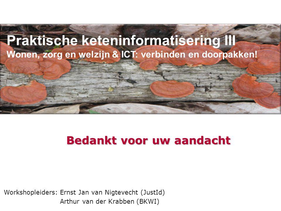 Praktische keteninformatisering III Wonen, zorg en welzijn & ICT: verbinden en doorpakken! Workshopleiders:Ernst Jan van Nigtevecht (JustId) Arthur va