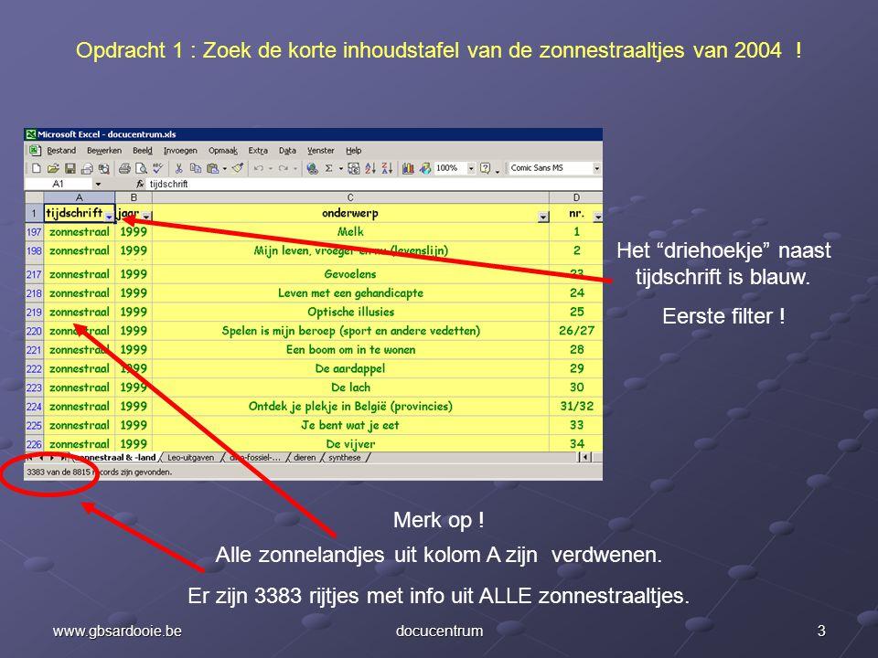 """2www.gbsardooie.bedocucentrum Een afrolmenu opent. Klik op """"zonnestraal"""". Opdracht 1 : Zoek de korte inhoudstafel van de zonnestraaltjes van 2004 !"""