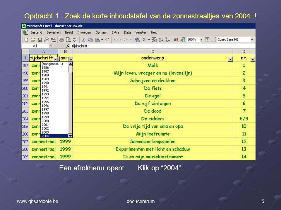 """4www.gbsardooie.bedocucentrum Opdracht 1 : Zoek de korte inhoudstafel van de zonnestraaltjes van 2004 ! We kiezen nu in kolom B """"jaargang"""" voor """"2004"""""""