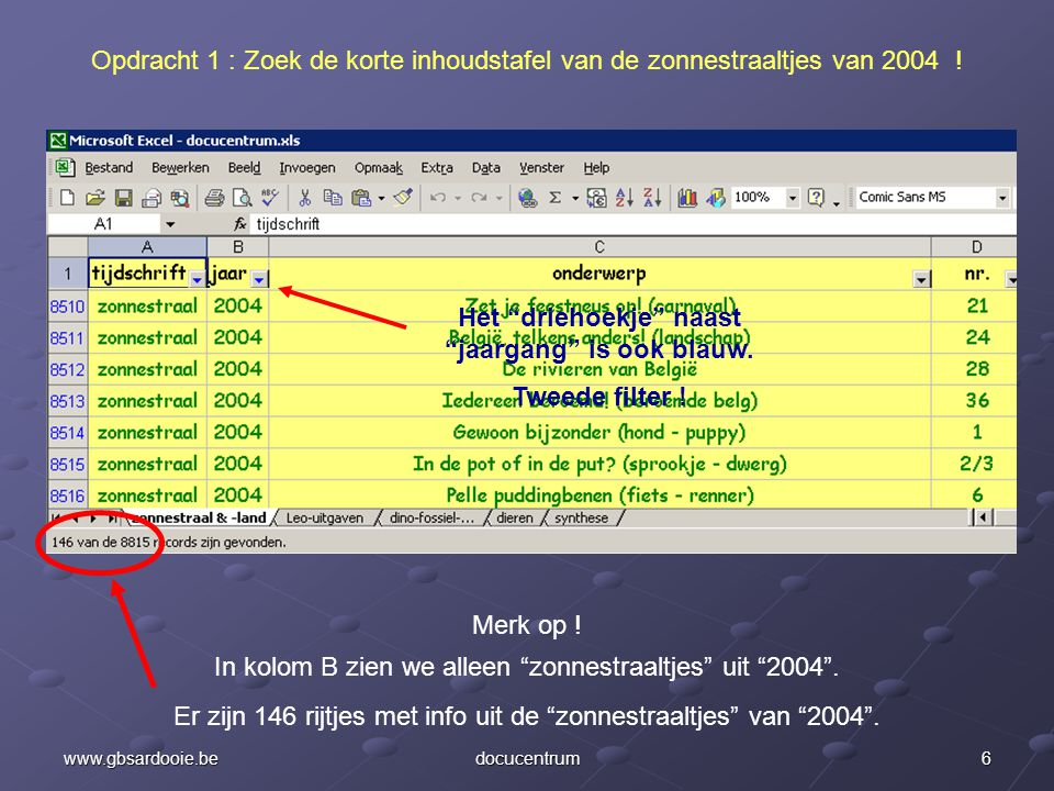 """5www.gbsardooie.bedocucentrum Opdracht 1 : Zoek de korte inhoudstafel van de zonnestraaltjes van 2004 ! Een afrolmenu opent. Klik op """"2004""""."""