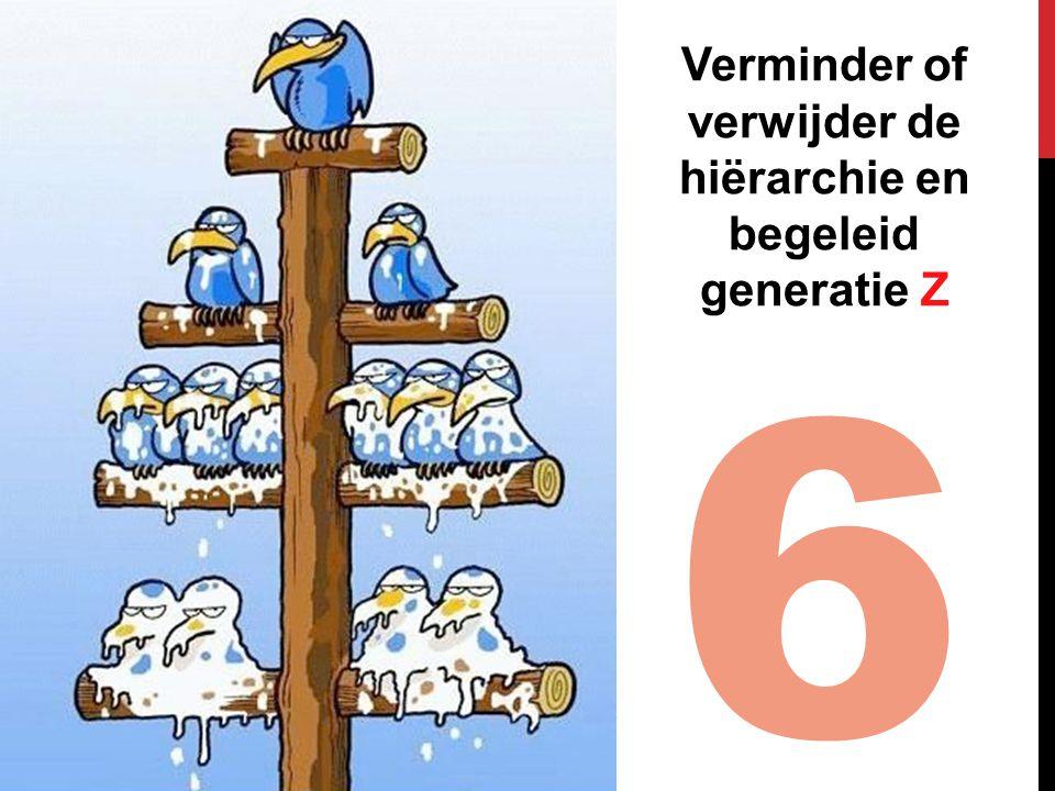 6 Verminder of verwijder de hiërarchie en begeleid generatie Z