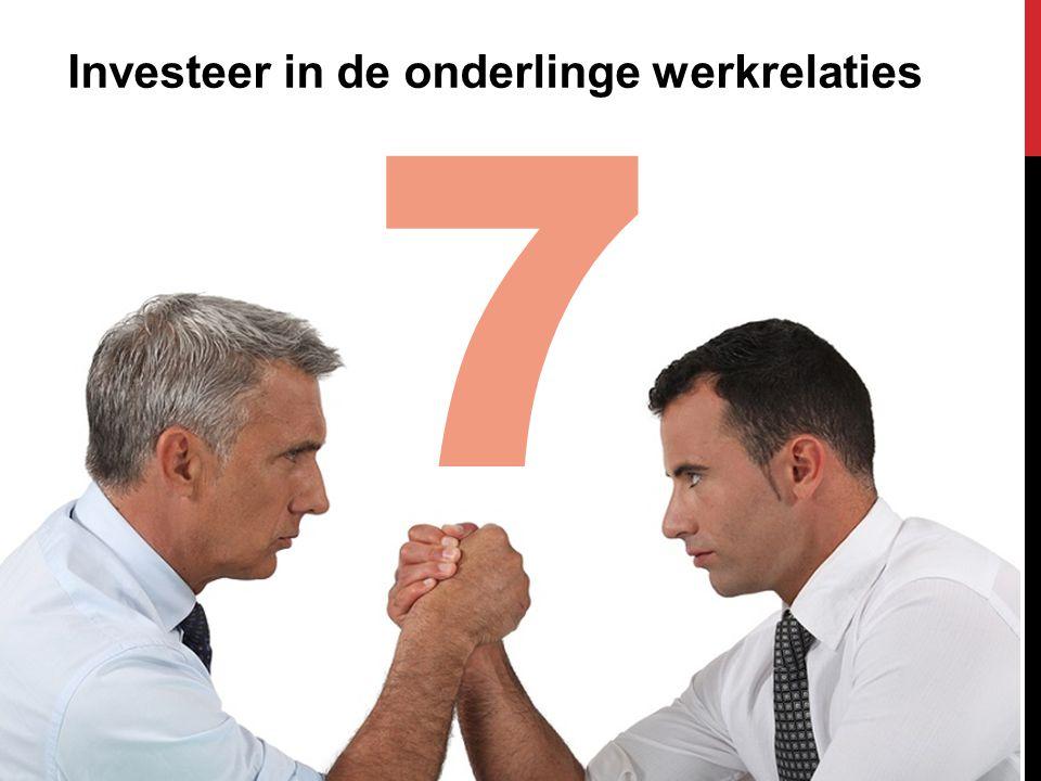 7 Investeer in de onderlinge werkrelaties