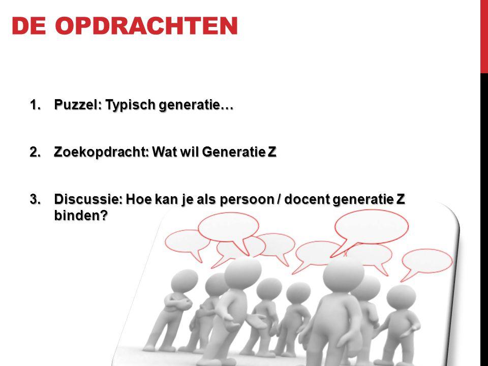 DE OPDRACHTEN 1.Puzzel: Typisch generatie… 2.Zoekopdracht: Wat wil Generatie Z 3.Discussie: Hoe kan je als persoon / docent generatie Z binden?