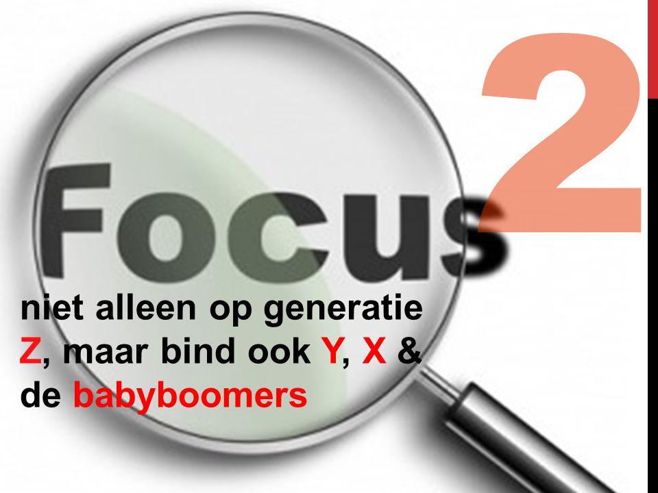 2 niet alleen op generatie Z, maar bind ook Y, X & de babyboomers