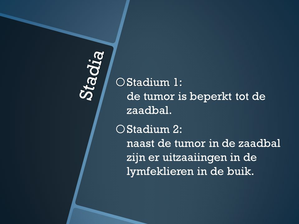 Stadia o Stadium 1: o Stadium 1: de tumor is beperkt tot de zaadbal.