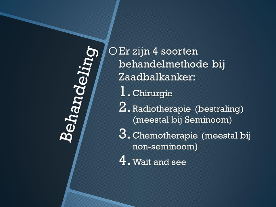 Behandeling o Er zijn 4 soorten behandelmethode bij Zaadbalkanker: 1. Chirurgie 2. Radiotherapie (bestraling) (meestal bij Seminoom) 3. Chemotherapie