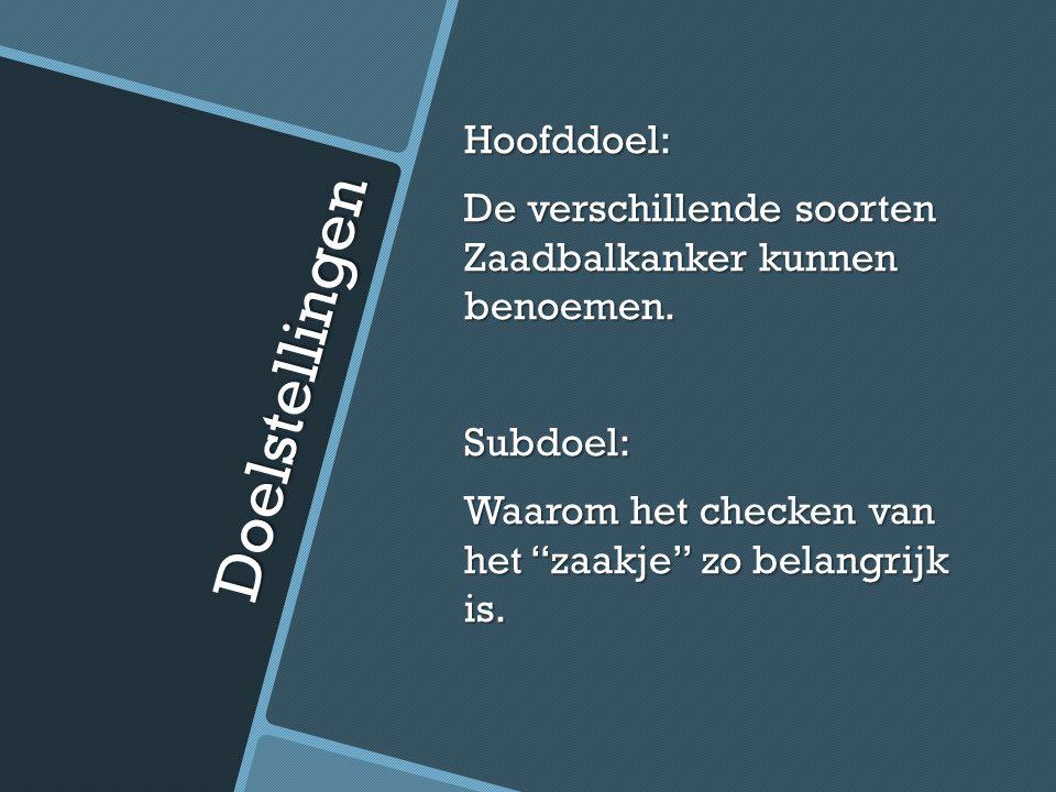 Doelstellingen Hoofddoel: De verschillende soorten Zaadbalkanker kunnen benoemen.