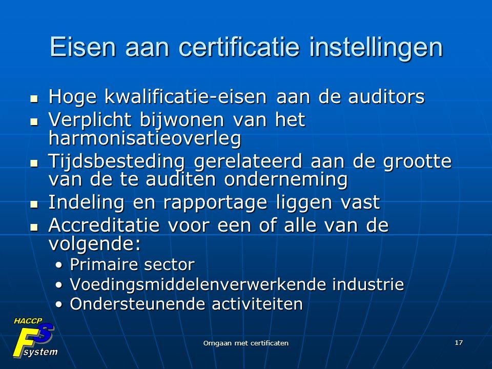 Omgaan met certificaten 17 Eisen aan certificatie instellingen Hoge kwalificatie-eisen aan de auditors Hoge kwalificatie-eisen aan de auditors Verplic