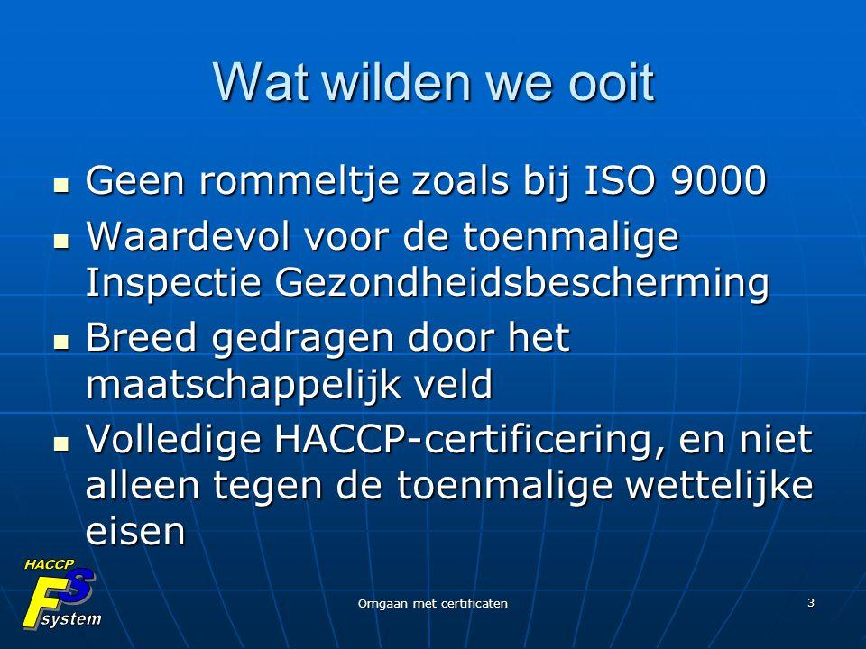 Omgaan met certificaten 3 Wat wilden we ooit Geen rommeltje zoals bij ISO 9000 Geen rommeltje zoals bij ISO 9000 Waardevol voor de toenmalige Inspecti