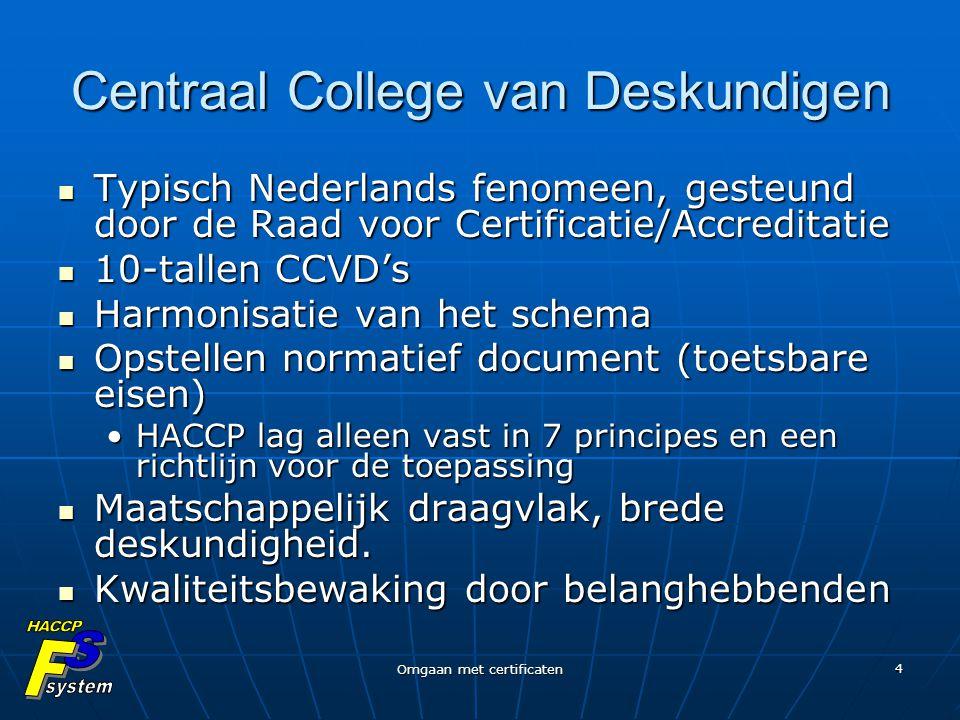 Omgaan met certificaten 4 Centraal College van Deskundigen Typisch Nederlands fenomeen, gesteund door de Raad voor Certificatie/Accreditatie Typisch N