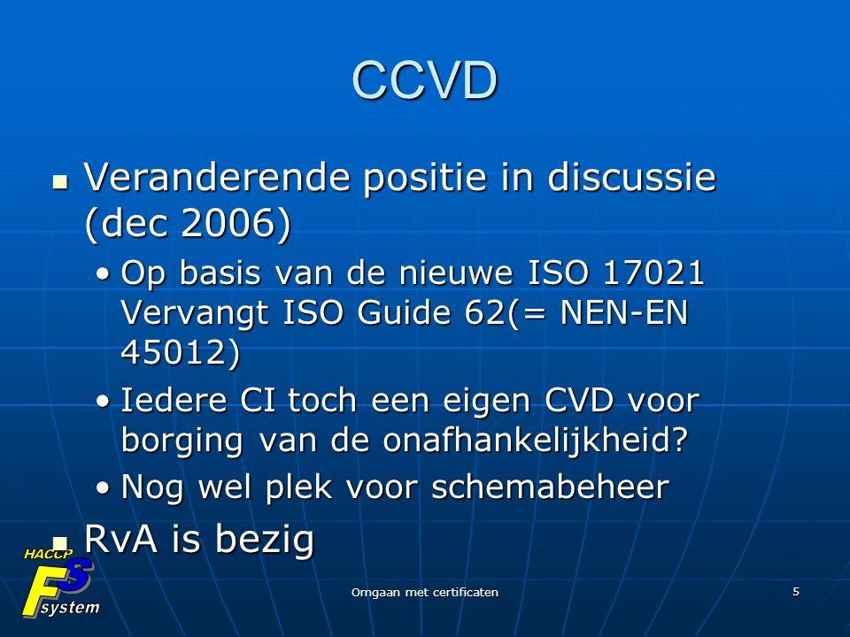 Omgaan met certificaten 5 CCVD Veranderende positie in discussie (dec 2006) Veranderende positie in discussie (dec 2006) Op basis van de nieuwe ISO 17