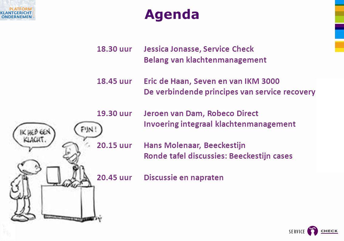 Agenda 18.30 uur Jessica Jonasse, Service Check Belang van klachtenmanagement 18.45 uurEric de Haan, Seven en van IKM 3000 De verbindende principes va