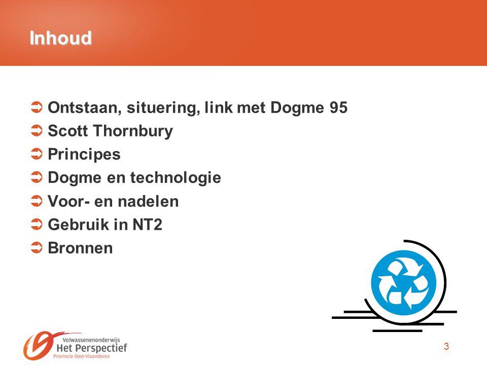 3 Inhoud  Ontstaan, situering, link met Dogme 95  Scott Thornbury  Principes  Dogme en technologie  Voor- en nadelen  Gebruik in NT2  Bronnen