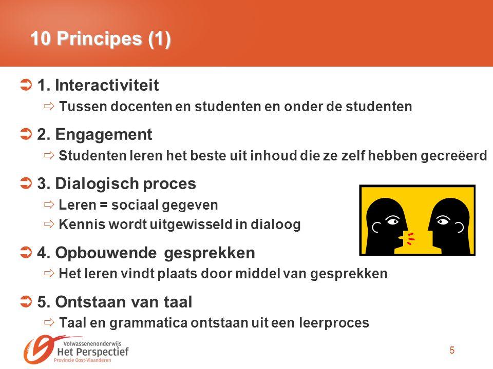 5 10 Principes (1)  1. Interactiviteit  Tussen docenten en studenten en onder de studenten  2. Engagement  Studenten leren het beste uit inhoud di