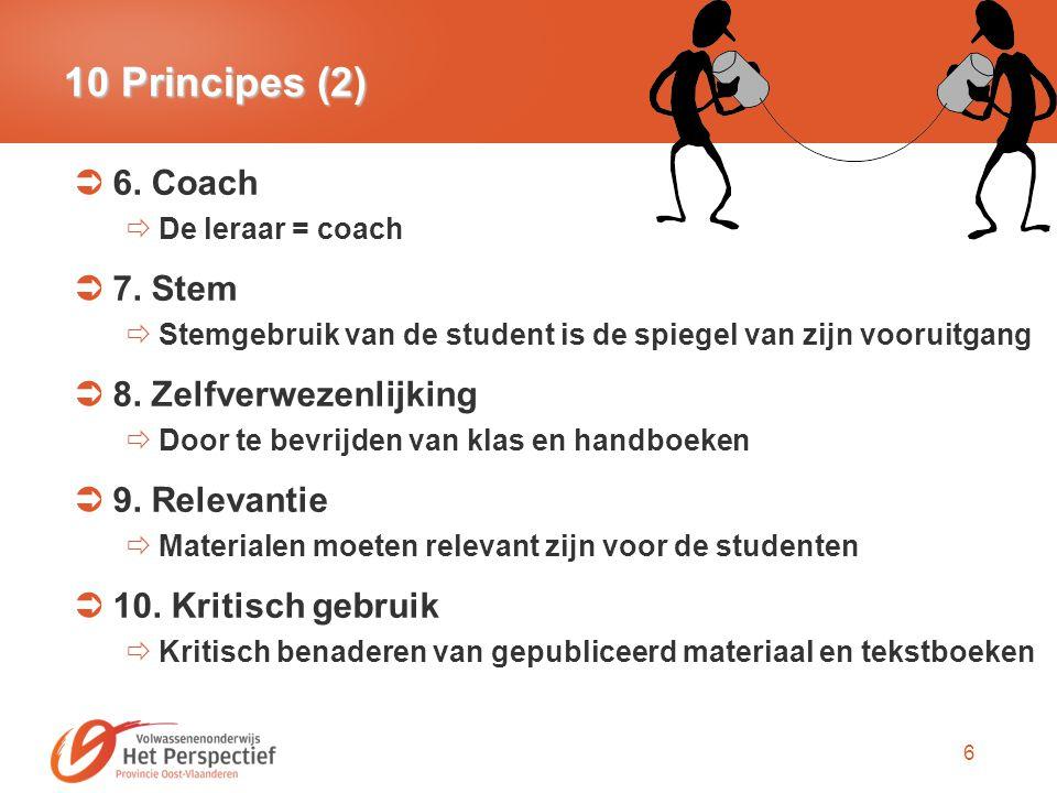 6 10 Principes (2)  6. Coach  De leraar = coach  7. Stem  Stemgebruik van de student is de spiegel van zijn vooruitgang  8. Zelfverwezenlijking 