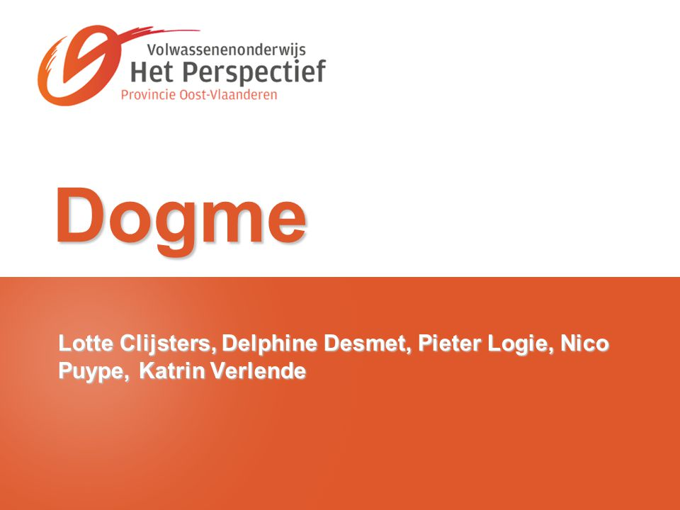 Dogme Lotte Clijsters, Delphine Desmet, Pieter Logie, Nico Puype, Katrin Verlende