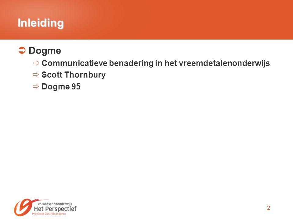 2 Inleiding  Dogme  Communicatieve benadering in het vreemdetalenonderwijs  Scott Thornbury  Dogme 95