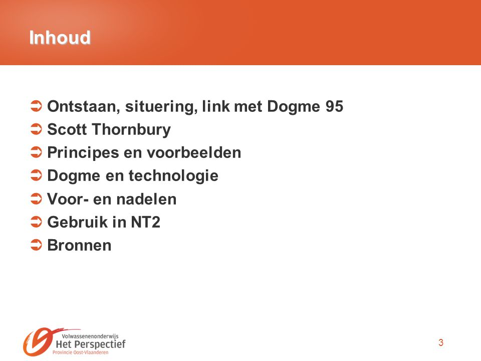 3 Inhoud  Ontstaan, situering, link met Dogme 95  Scott Thornbury  Principes en voorbeelden  Dogme en technologie  Voor- en nadelen  Gebruik in NT2  Bronnen