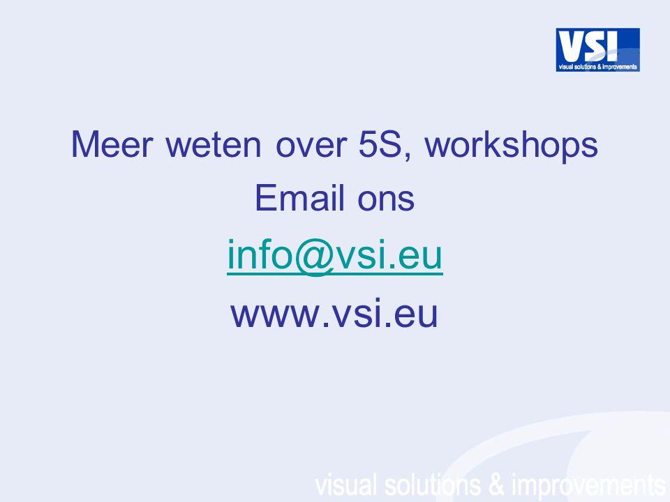 Meer weten over 5S, workshops Email ons info@vsi.eu www.vsi.eu