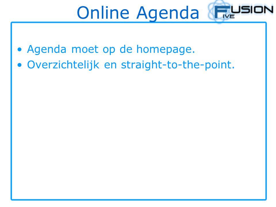 Online Agenda Agenda moet op de homepage. Overzichtelijk en straight-to-the-point.