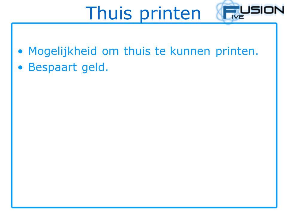 Thuis printen Mogelijkheid om thuis te kunnen printen. Bespaart geld.