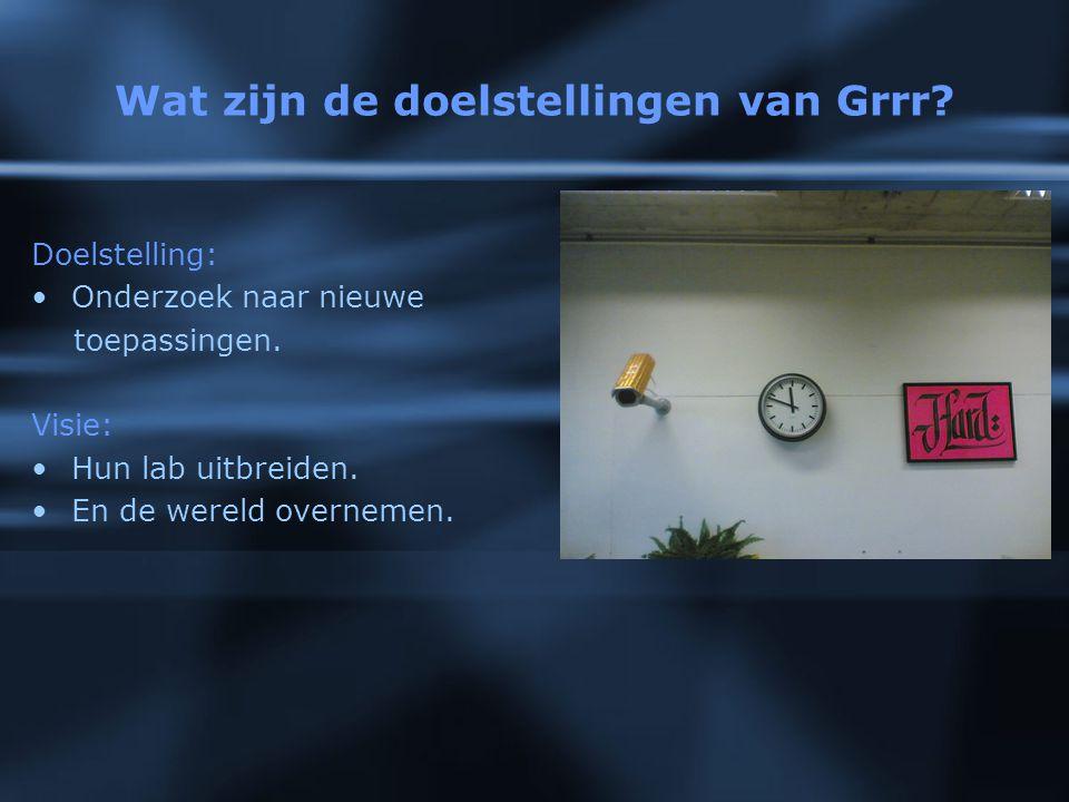 Wat zijn de doelstellingen van Grrr. Doelstelling: Onderzoek naar nieuwe toepassingen.