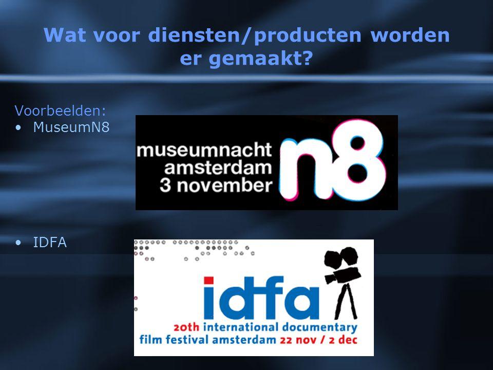 Wat voor diensten/producten worden er gemaakt Voorbeelden: MuseumN8 IDFA