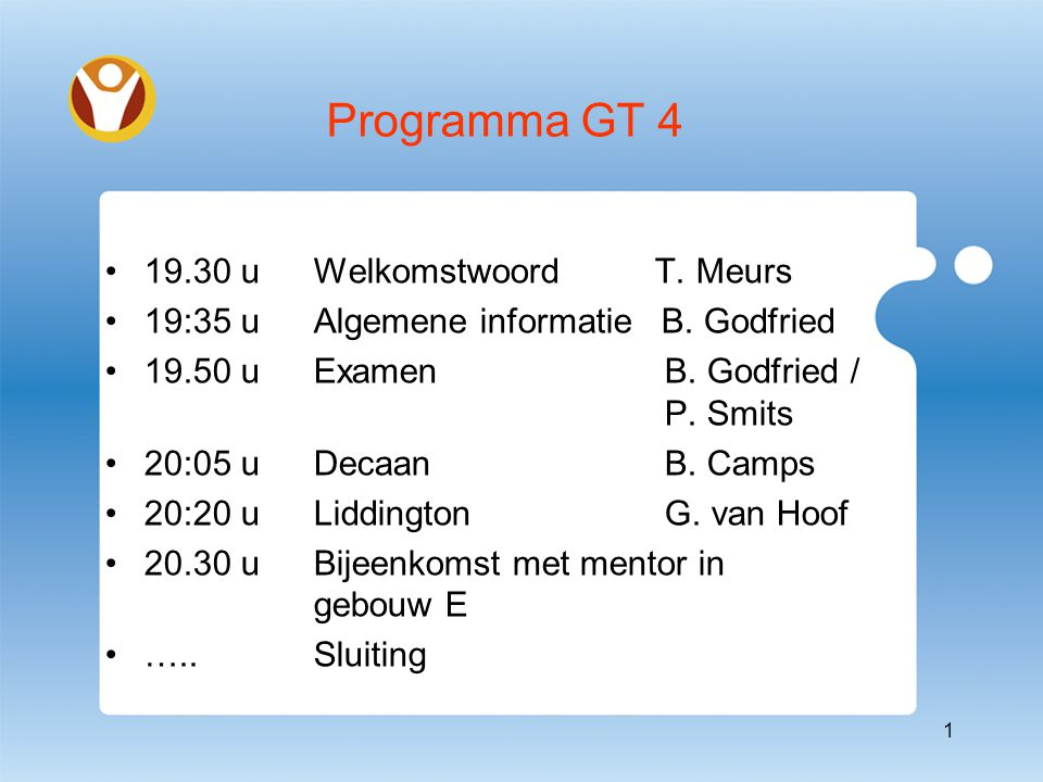 Programma GT 4 19.30 u Welkomstwoord T. Meurs 19:35 uAlgemene informatie B.