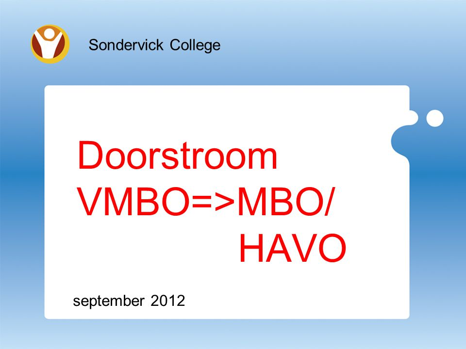 Doorstroom VMBO=>MBO/ HAVO september 2012 Sondervick College
