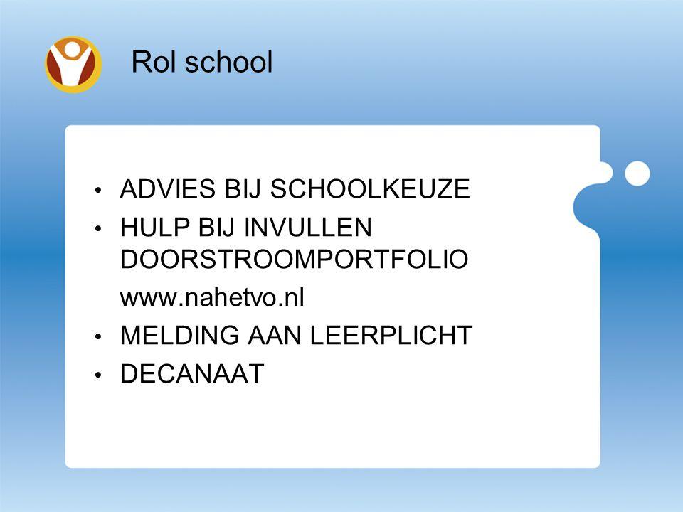 Rol school ADVIES BIJ SCHOOLKEUZE HULP BIJ INVULLEN DOORSTROOMPORTFOLIO www.nahetvo.nl MELDING AAN LEERPLICHT DECANAAT
