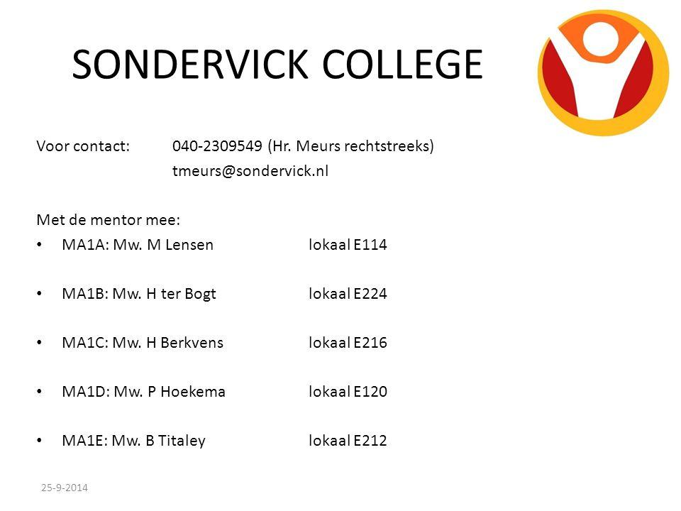 SONDERVICK COLLEGE Voor contact: 040-2309549 (Hr. Meurs rechtstreeks) tmeurs@sondervick.nl Met de mentor mee: MA1A: Mw. M Lensenlokaal E114 MA1B: Mw.