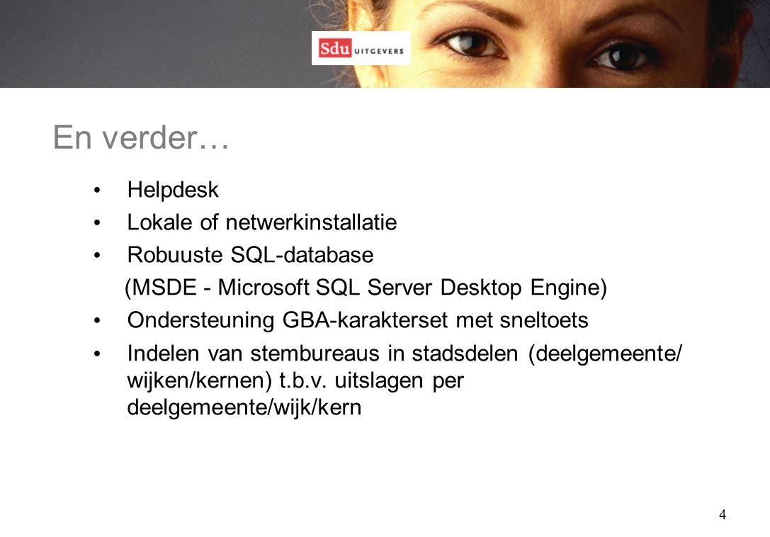 4 En verder… Helpdesk Lokale of netwerkinstallatie Robuuste SQL-database (MSDE - Microsoft SQL Server Desktop Engine) Ondersteuning GBA-karakterset met sneltoets Indelen van stembureaus in stadsdelen (deelgemeente/ wijken/kernen) t.b.v.