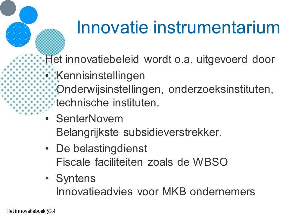 Het innovatieboek Innovatie instrumentarium Het innovatiebeleid wordt o.a. uitgevoerd door Kennisinstellingen Onderwijsinstellingen, onderzoeksinstitu