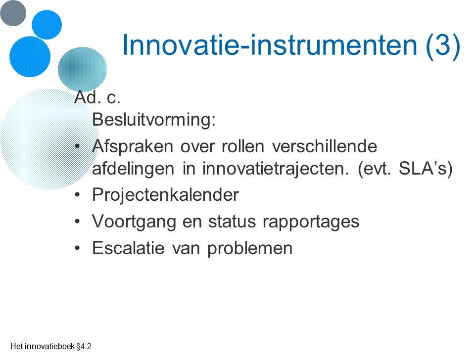 Het innovatieboek Innovatie-instrumenten (3) Ad. c. Besluitvorming: Afspraken over rollen verschillende afdelingen in innovatietrajecten. (evt. SLA's)