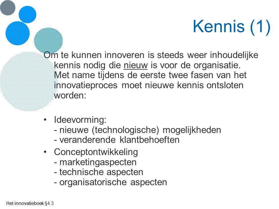 Het innovatieboek Kennis (1) Om te kunnen innoveren is steeds weer inhoudelijke kennis nodig die nieuw is voor de organisatie. Met name tijdens de eer